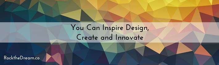 14 Ways You Can Inspire, Design, Create and Innovate - RockTheDream.co | ❤ Social Media Art ❤ | Scoop.it