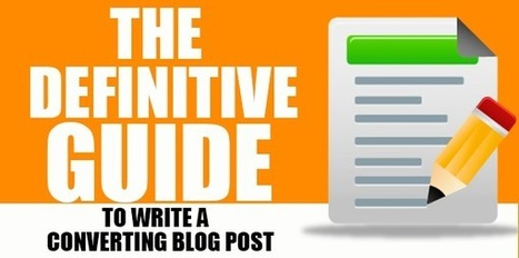 How to Write a Blog Post That Converts: The Definitive Guide | Demand Generation Through Content Marketing | Scoop.it