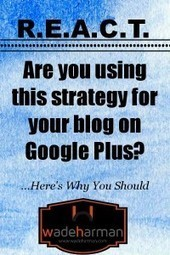 REACT-Google Plus Marketing Tips for Bloggers | Google - a Plus for Business | Scoop.it