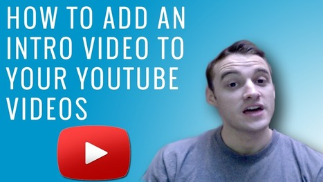 How to Add an Intro Video to YouTube Videos | Social Media Tutorials | Scoop.it