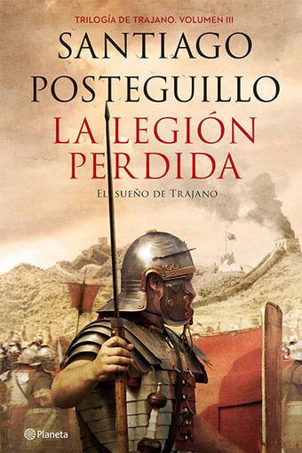 La legión perdida, Santiago Posteguillo | LVDVS CHIRONIS 3.0 | Scoop.it