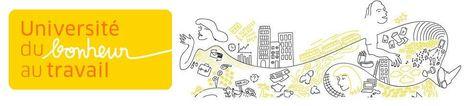 Université du Bonheur au Travail :  3 jours d'apprentissage, de partage et d'innovation - 29, 30 et 31 octobre 2015, Paris - Fabrique Spinoza | Facilitation du travail d'équipe | Scoop.it