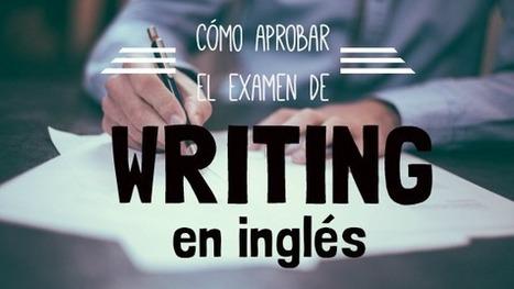 Cómo aprobar un examen de WRITING en inglés | Languages, Cultures and Bilingualism | Scoop.it