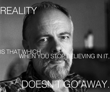 How to Build a Universe: Philip K. Dick on Reality, Media Manipulation, and Human Heroism | VALIS | Scoop.it
