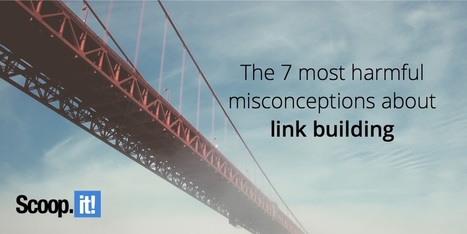 The 7 most harmful misconceptions about link building | Social Media | Scoop.it