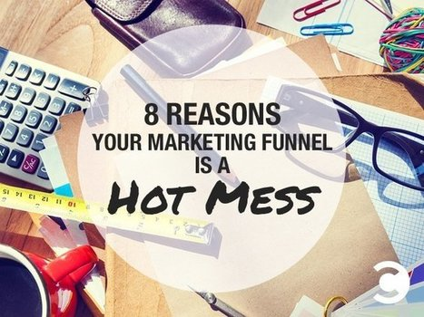 8 Reasons Your Marketing Funnel is a Hot Mess | Convince and Convert: Social Media Strategy and Content Marketing Strategy | ygVA Marketing | Scoop.it