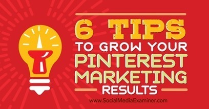6 Tips to Grow Your Pinterest Marketing Results | Pinterest for Business | Scoop.it