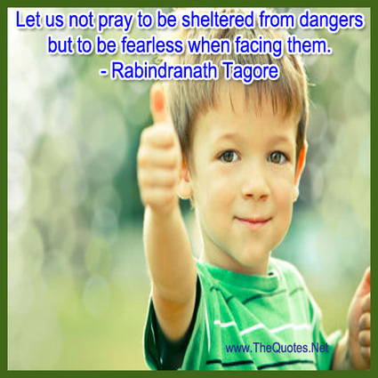 Let us not pray to be sheltered from dan... - Rabindranath Tagore : Motivation Image | Image Motivational Quotes | Scoop.it