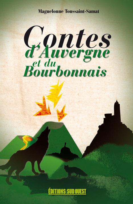 Les contes font partie du patrimoine de l'Auvergne et du Bourbonnais Maguelonne Toussaint-Samat les a collectés et retranscrits avec malice. | Editions Sud Ouest | Scoop.it