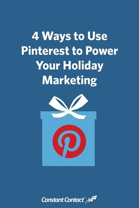 4 Ways to Use Pinterest to Power Your Holiday Marketing | Social Media Marketing Solutions for B2B | Scoop.it