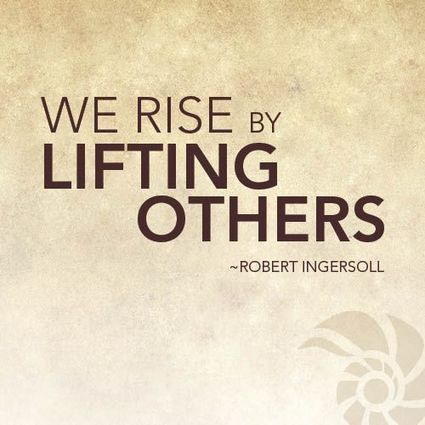 We rise by lifting others. Robert Ingersoll | Tech_Era | Scoop.it