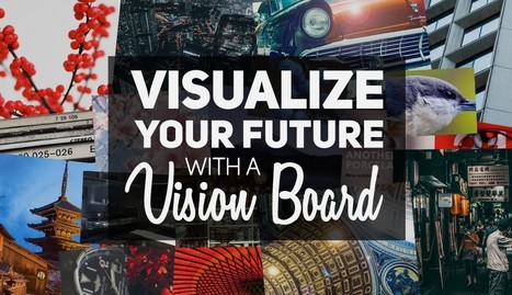 How to Visualize Your Future with a Vision Board | Competitive Edge | Scoop.it