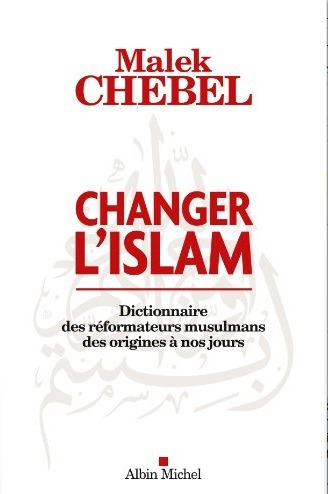 """""""Changer l'islam - Dictionnaire des réformateurs musulmans des origines à nos jours"""", par Chebel Malek   Égypt-actus   Scoop.it"""