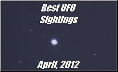 Best UFO Sightings of April 2012 (Video) | Weird News and Celebrity Gossip by Tom Rose | Scoop.it