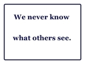 We never know what others see … | The Key To Successful Leadership | Scoop.it