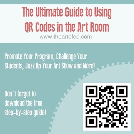 The Ultimate Guide to Using QR Codes in the Art Room | The Art of Ed | Digital Tools for Technology Integration | Scoop.it