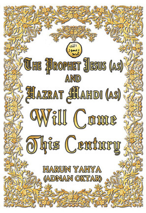The Prophet Jesus (as) and Hazrat Mahdi will come this century - Harunyahya.com | SCIENCE & FACTS | Scoop.it