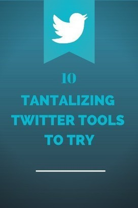 10 Tantalizing Twitter Tools to Try - Business 2 Community | TWITTER TIPS & ENGAGEMENT IDEAS | Scoop.it