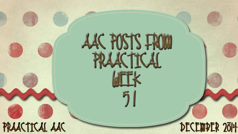 AAC Posts from PrAACtical Week 51, December 2014 | AAC: Augmentative and Alternative Communication | Scoop.it