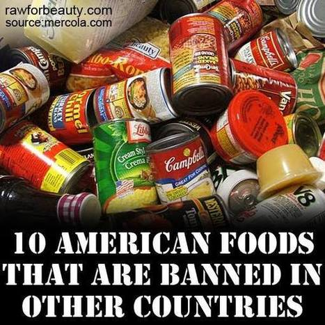 10 American Foods That Are Banned in Other Countries   RAW FOR BEAUTY   The Politics of Food   Scoop.it
