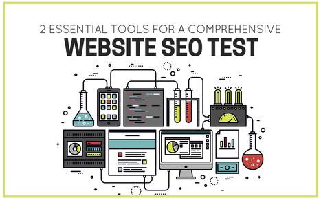 2 Essential Tools for a Comprehensive Website SEO Test | Top Social Media Tools | Scoop.it