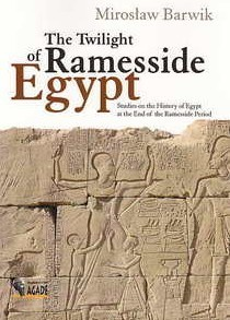 """Miroslaw Barwik, """"The Twilight of Ramesside Egypt, Studies on the History of the Ramesside Period"""" 