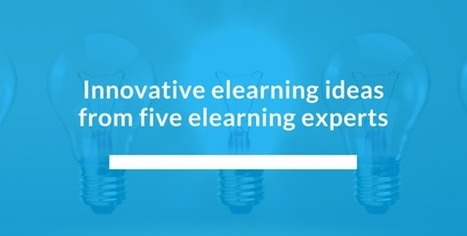 5 elearning experts show you how to create innovative elearning that engages learners - e-Learning Feeds | elearning stuff | Scoop.it