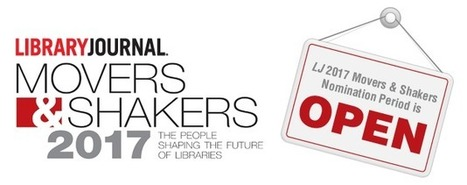 LJ Movers & Shakers 2017: Nomination Guidelines | Library Collaboration | Scoop.it