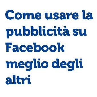 √ Offerte e Pubblicità Facebook: Come usarle meglio ← | Social Media (network, technology, blog, community, virtual reality, etc...) | Scoop.it