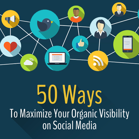 50 Ways To Maximize Your Organic Visibility On Social Media | Social Media Marketing | Scoop.it