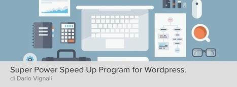 Aumentare velocità wordpress: la guida completa di Dario Vignali | Creare Blog wordpress di successo | Scoop.it