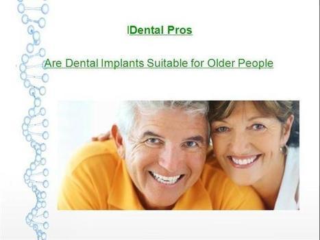 Are Dental Implants Suitable for Older People Ppt Presentation | Dental Health Service | Scoop.it