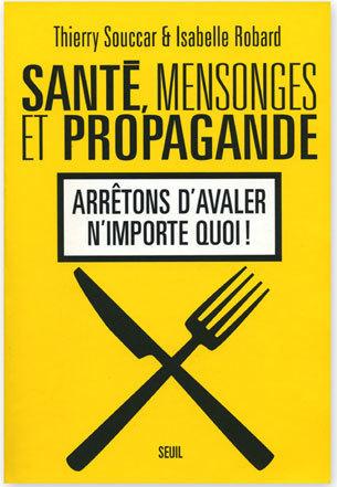 Santé, Mensonges et Propagande  Thierry Souccar & Isabelle Robard  ♥  Merciiii ! | MENU Santé Danger ! #CQVC | Scoop.it