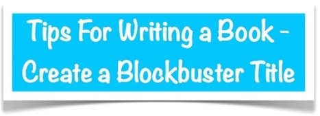 Tips For Writing a Book - Create a Blockbuster Title | Marketing Help and Cool Stuff | Scoop.it
