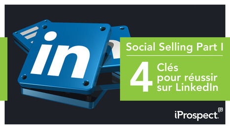 Les 4 clés pour développer son Social Selling sur LinkedIn | Le Social Media par ChanPerco | Scoop.it