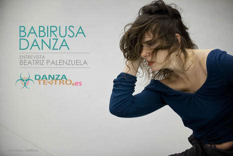 «La danza te escoge y tú le cedes tu cuerpo» Entrevista Beatriz Palenzuela de Babirusa Danza | Danza Teatro | Danza Teatro | Scoop.it