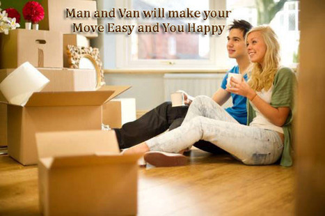 Man and Van will make your Move Easy and You Happy | Removals | Scoop.it