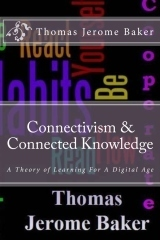 """Connectivism & Connected Knowledge"" by Thomas Jerome Baker 
