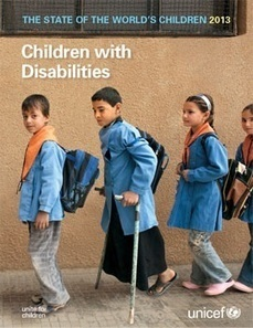The State of the World's Children 2013 - UNICEF Report on Children with Disabilities | Inclusive Education | Scoop.it