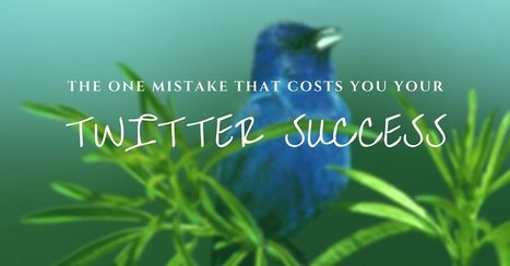 The One Mistake That Costs You Your Twitter Success | Digital Marketing Strategy | Scoop.it