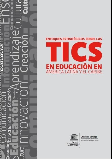 Enfoques estratégicos sobre las TIC en educación en América Latina y del Caribe | Libros y bibliotecas | Scoop.it