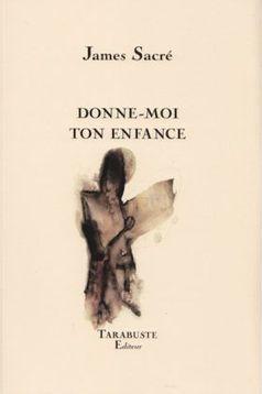 [article] Donne-moi ton enfance de James Sacré par Matthieu Gosztola | Poetry | Scoop.it