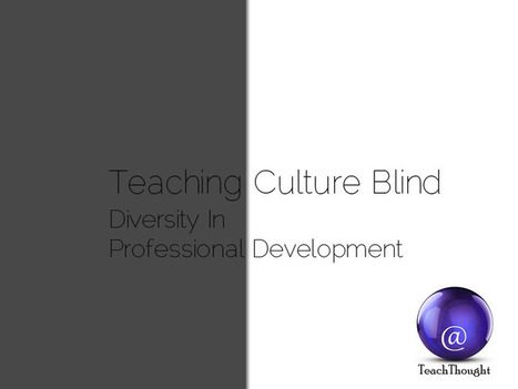 Teaching Culture Blind: Diversity In Professional Development | Leadership, Innovation, and Creativity | Scoop.it