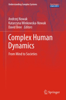 Complex Human Dynamics - From Mind to Societies, by Nowak, Winkowska-Nowak, and Bree | CxBooks | Scoop.it