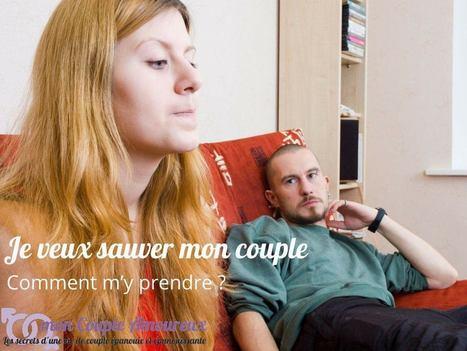 Je veux sauver mon couple : comment m'y prendre ? | mon Couple Amoureux | Scoop.it