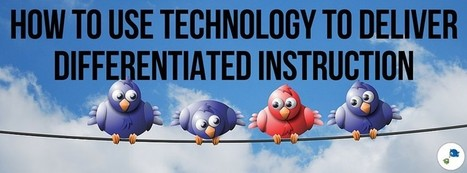 How to Use Technology to Deliver Differentiated Instruction | Éducation, TICE, culture libre | Scoop.it