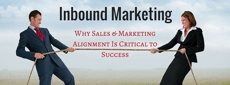 Inbound Marketing: Sales & Marketing Alignment Is Critical To Success - Business 2 Community | Content Creation, Curation, Management | Scoop.it