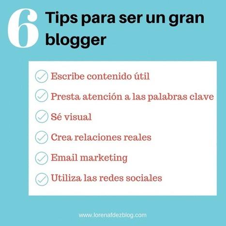 6 Tips geniales para ser un gran blogger | Creatividad y Comunicación 2.0 | Scoop.it
