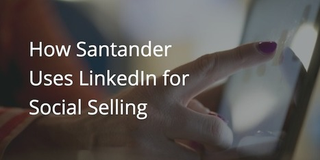 How Santander Uses LinkedIn for Social Selling, with Mike Davies | Social Selling:  with a focus on building business relationships online | Scoop.it