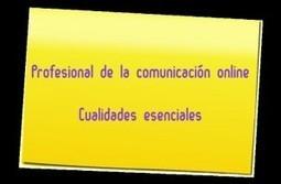 Cualidades esenciales de un responsable de comunicación online | Comunicacio | Scoop.it